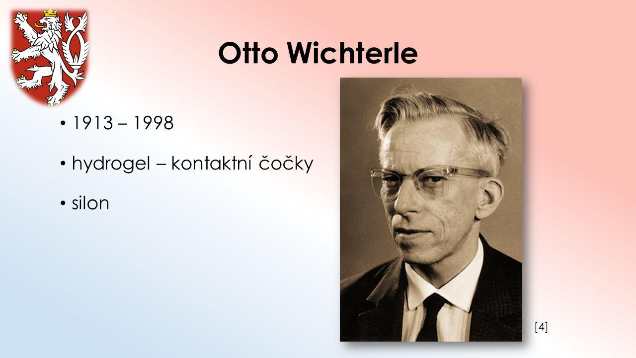 Otto Wichterle 1913 – 1998 hydrogel – kontaktní čočky silon [4]